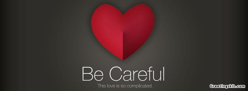 Be Careful Love FB Cover