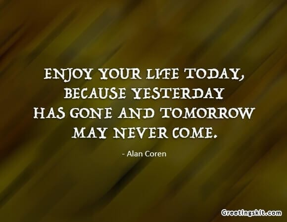 Enjoy Your Life Today – Picture Quote